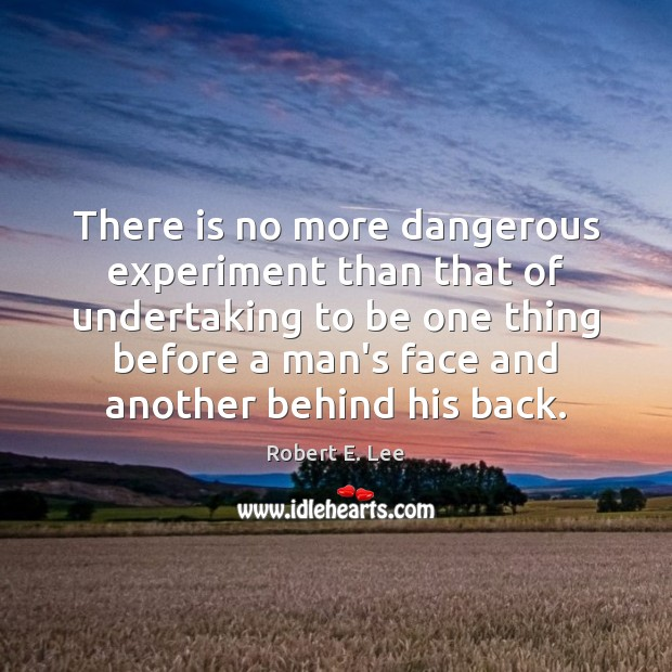 There is no more dangerous experiment than that of undertaking to be Robert E. Lee Picture Quote