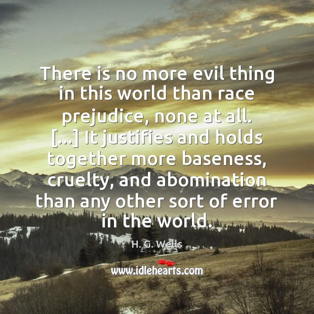 There is no more evil thing in this world than race prejudice, Image