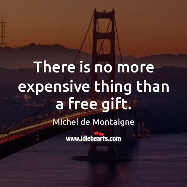 Image, There is no more expensive thing than a free gift.