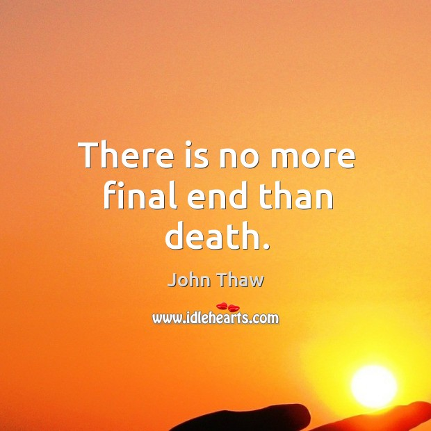 There is no more final end than death. Image