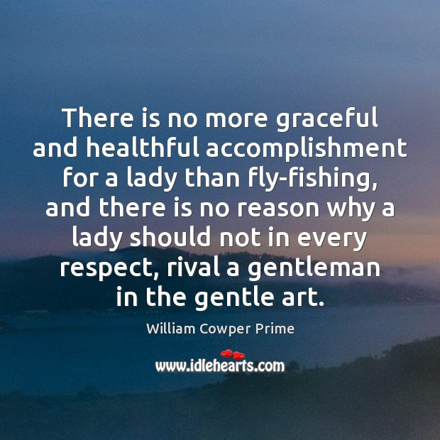 There is no more graceful and healthful accomplishment for a lady than William Cowper Prime Picture Quote