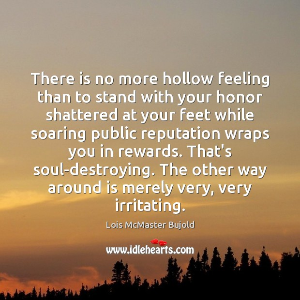 There is no more hollow feeling than to stand with your honor Image