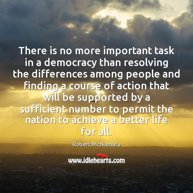 Image, There is no more important task in a democracy than resolving the