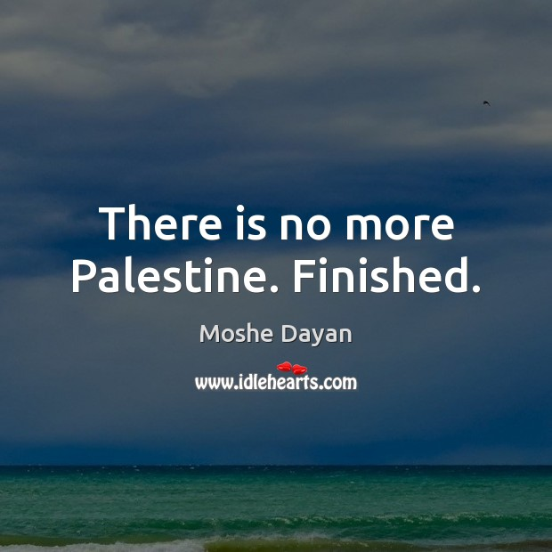 There is no more Palestine. Finished. Image
