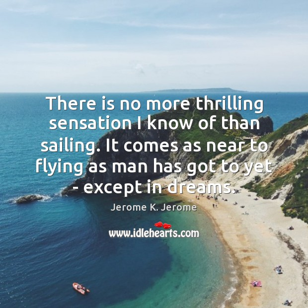 There is no more thrilling sensation I know of than sailing. It Image