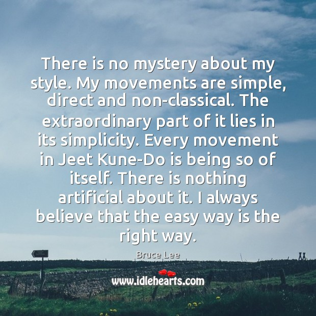 Image, There is no mystery about my style. My movements are simple, direct