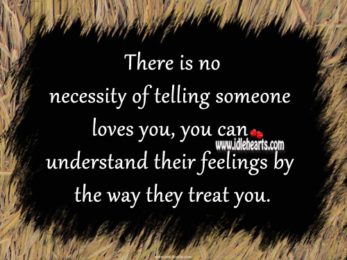 There Is No Necessity Of Telling Someone Loves You