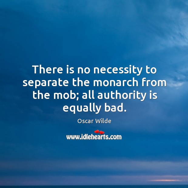 Image, There is no necessity to separate the monarch from the mob; all authority is equally bad.