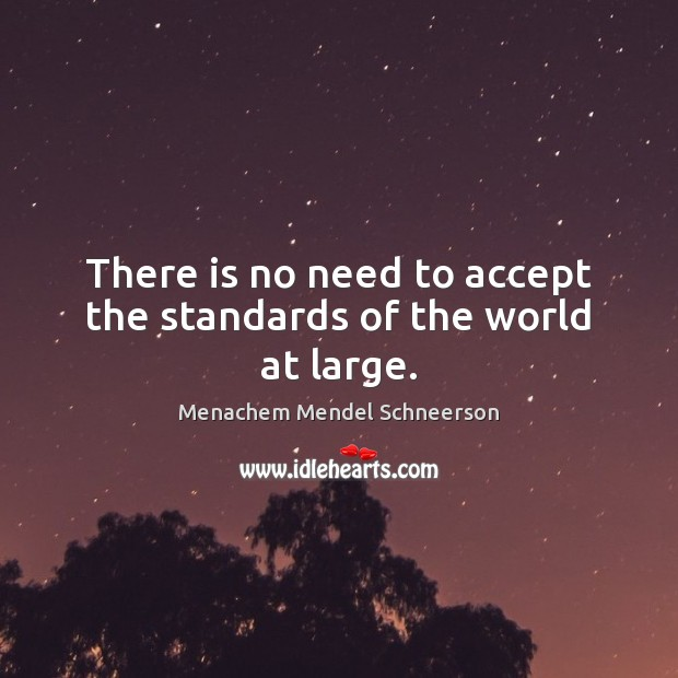 There is no need to accept the standards of the world at large. Accept Quotes Image