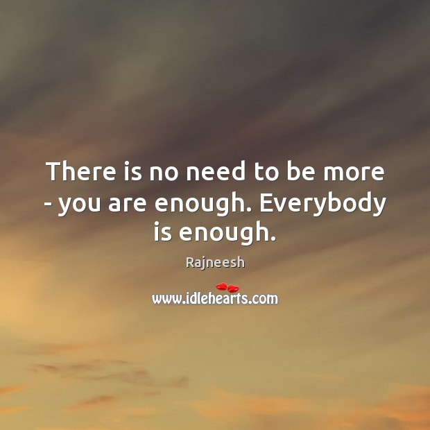 Image, There is no need to be more – you are enough. Everybody is enough.