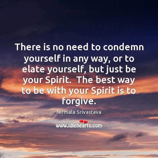 There is no need to condemn yourself in any way, or to Image