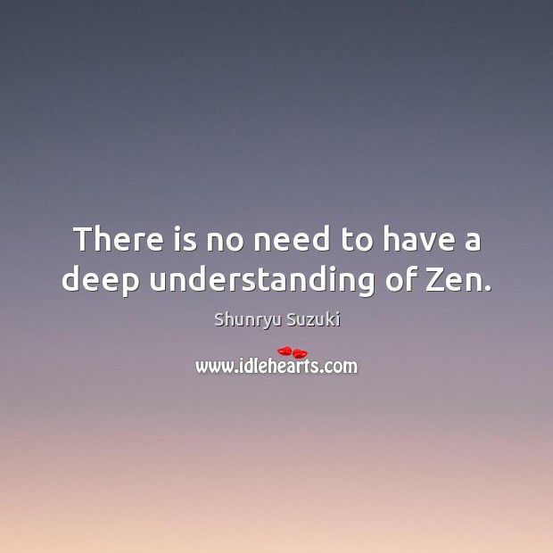 Image, There is no need to have a deep understanding of Zen.