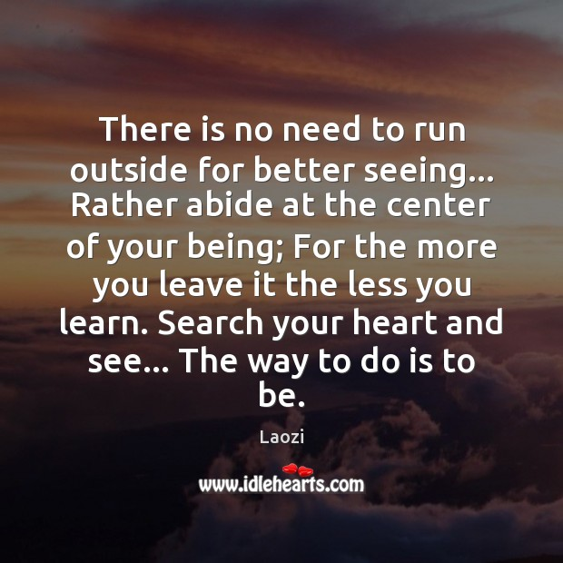 There is no need to run outside for better seeing… Rather abide Image