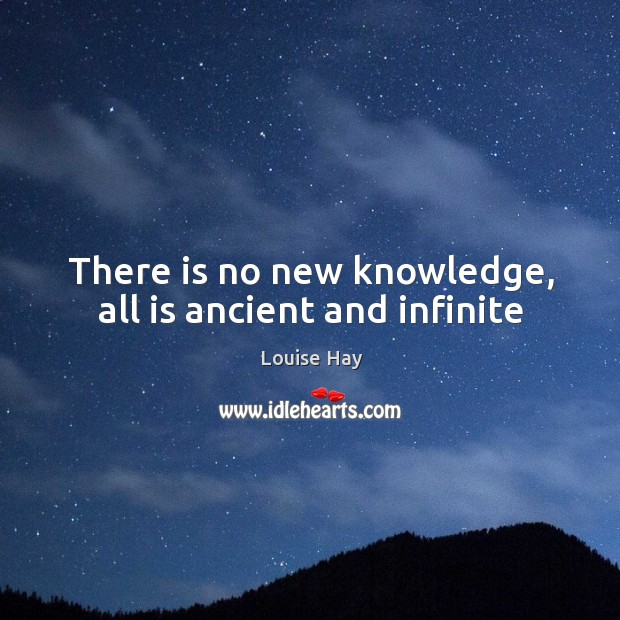 There is no new knowledge, all is ancient and infinite Image