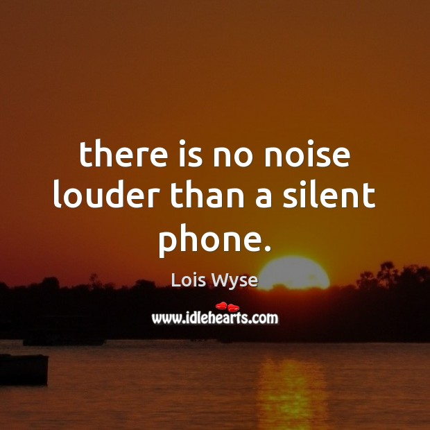 Image, There is no noise louder than a silent phone.
