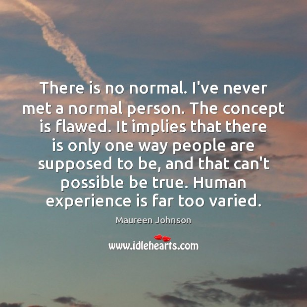 Image, There is no normal. I've never met a normal person. The concept