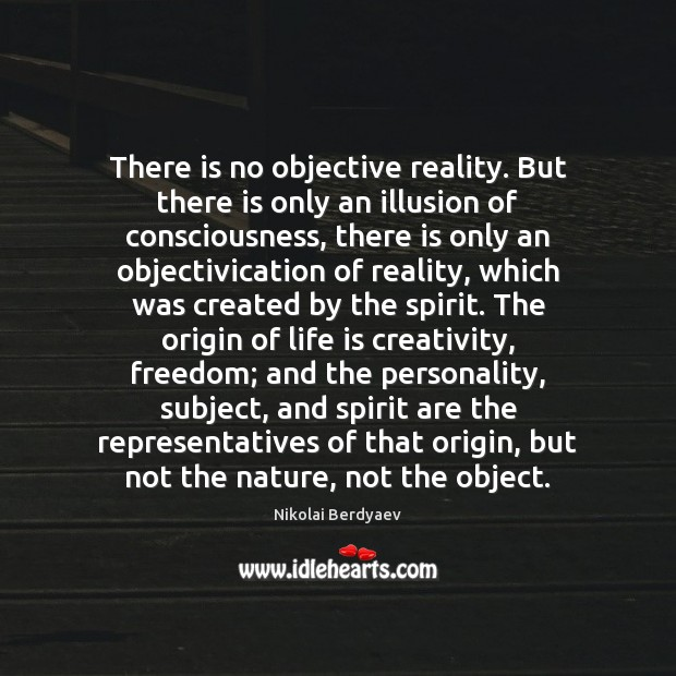 There is no objective reality. But there is only an illusion of Image