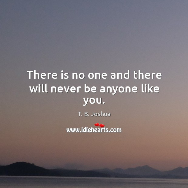 There is no one and there will never be anyone like you. T. B. Joshua Picture Quote