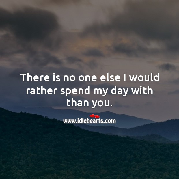 There is no one else I would rather spend my day with than you. Valentine's Day Messages Image