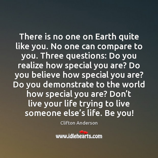 There is no one on Earth quite like you. No one can Be You Quotes Image