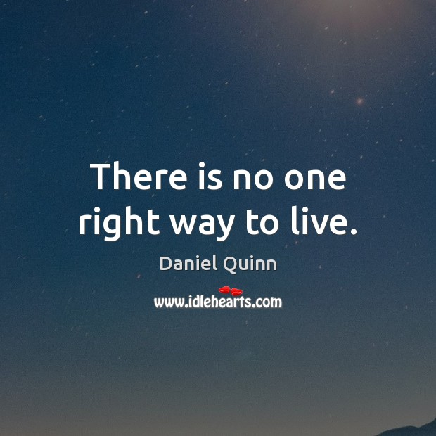 Daniel Quinn Picture Quote image saying: There is no one right way to live.