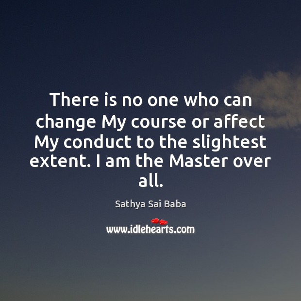 Image, There is no one who can change My course or affect My