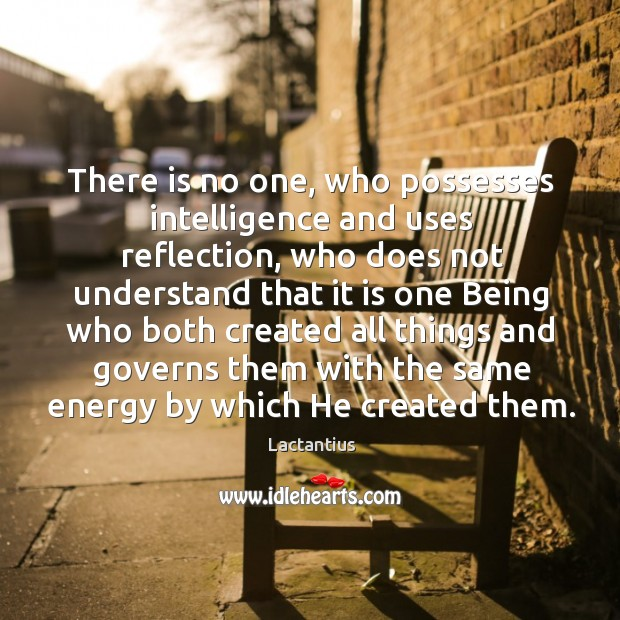 There is no one, who possesses intelligence and uses reflection Image