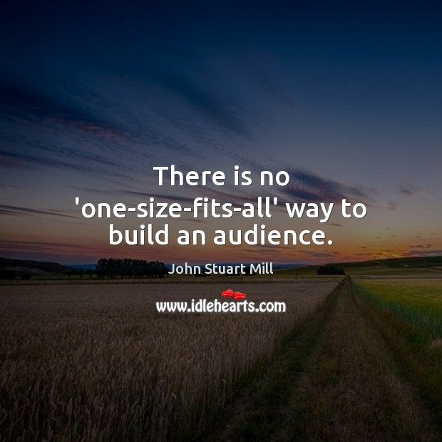 Image, There is no 'one-size-fits-all' way to build an audience.