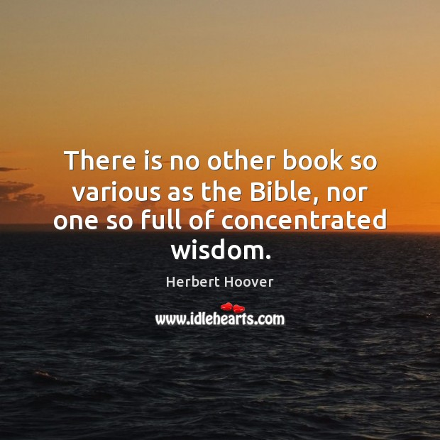 Image, There is no other book so various as the Bible, nor one so full of concentrated wisdom.