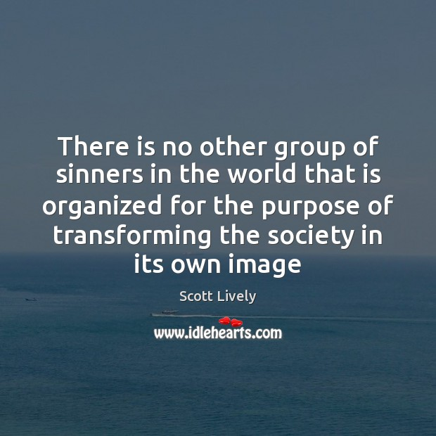 There is no other group of sinners in the world that is Scott Lively Picture Quote