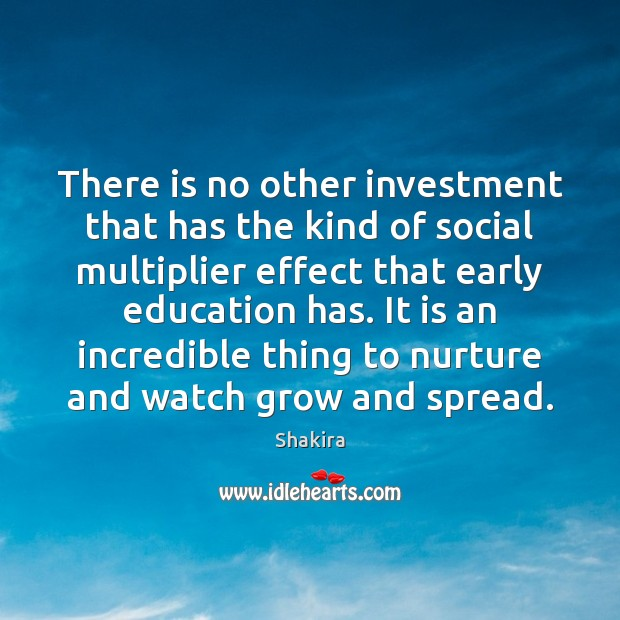 There is no other investment that has the kind of social multiplier Shakira Picture Quote