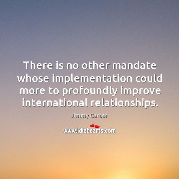 There is no other mandate whose implementation could more to profoundly improve international relationships. Image
