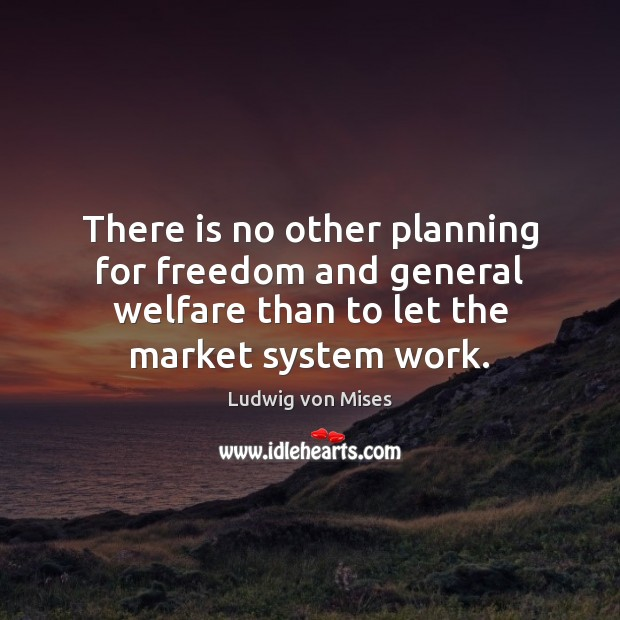 There is no other planning for freedom and general welfare than to Image