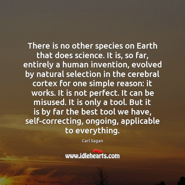 Image, There is no other species on Earth that does science. It is,