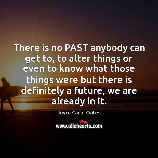 Image, There is no PAST anybody can get to, to alter things or