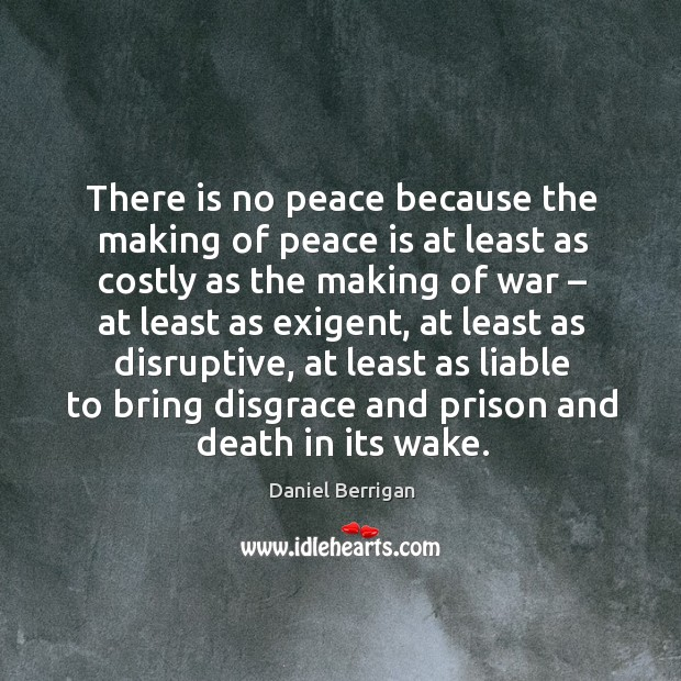 Image, There is no peace because the making of peace is at least as costly as the making of war