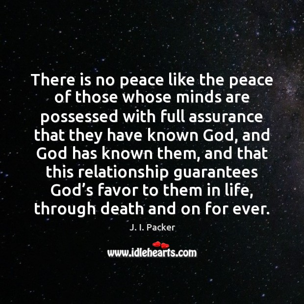 There is no peace like the peace of those whose minds are J. I. Packer Picture Quote