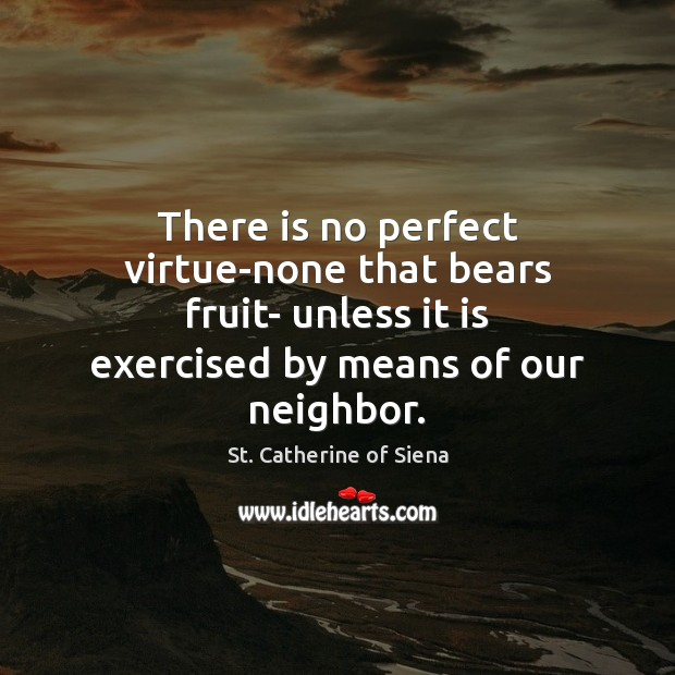 Image, There is no perfect virtue-none that bears fruit- unless it is exercised