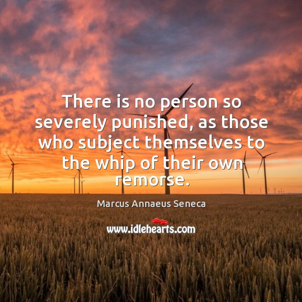 There is no person so severely punished, as those who subject Marcus Annaeus Seneca Picture Quote