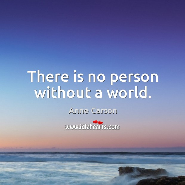 Image, There is no person without a world.