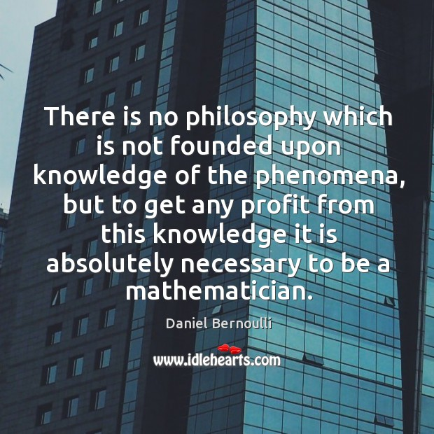 There is no philosophy which is not founded upon knowledge of the phenomena, but to Image