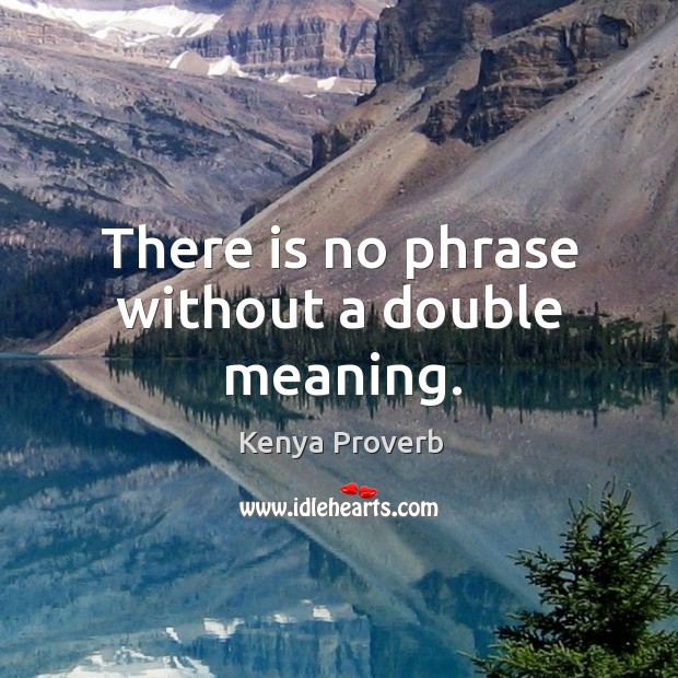 There is no phrase without a double meaning. Kenya Proverbs Image