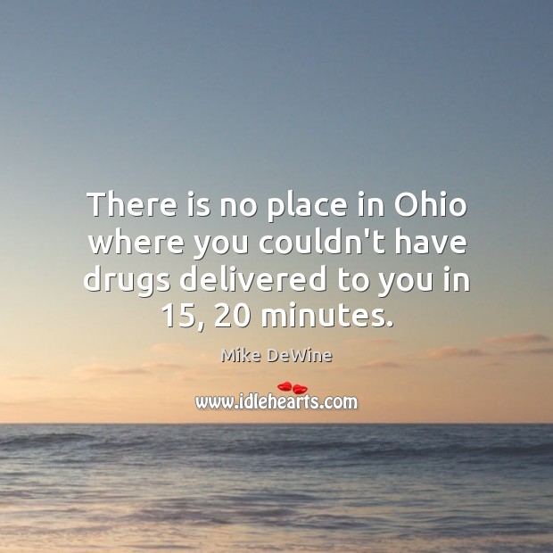 There is no place in Ohio where you couldn't have drugs delivered Image