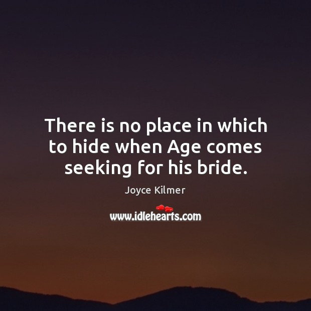 There is no place in which to hide when Age comes seeking for his bride. Image