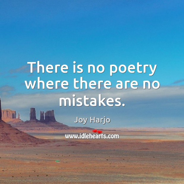 Joy Harjo Picture Quote image saying: There is no poetry where there are no mistakes.