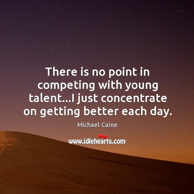 Image, There is no point in competing with young talent…I just concentrate