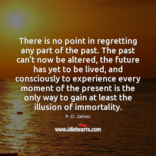 There is no point in regretting any part of the past. The Image