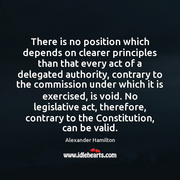 There is no position which depends on clearer principles than that every Alexander Hamilton Picture Quote