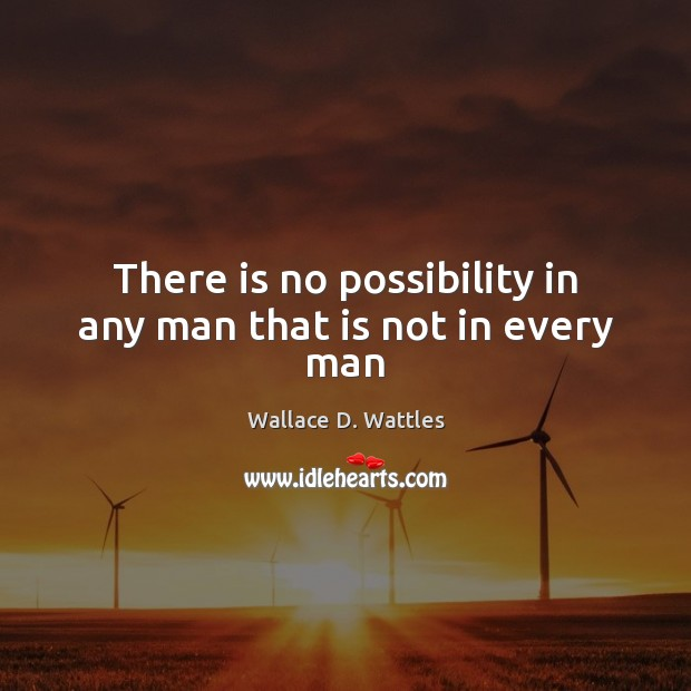 There is no possibility in any man that is not in every man Image