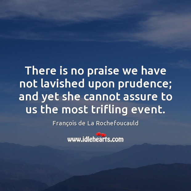There is no praise we have not lavished upon prudence; and yet Image